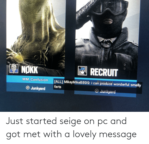 Lovely Message: Just started seige on pc and got met with a lovely message