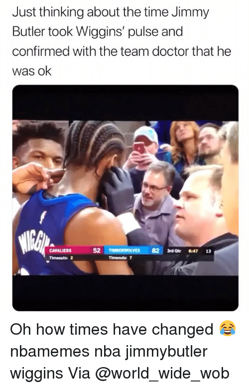 wiggins: Just thinking about the time Jimmy  Butler took Wiggins' pulse and  confirmed with the team doctor that he  was ok  CAVALIERS 5  Timeouts: 2  82 3rd Qtr 8:47 13  Timeouts 7 Oh how times have changed 😂 nbamemes nba jimmybutler wiggins Via @world_wide_wob