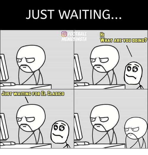 Football Meme: JUST WAITING  O FOOTBALL  MEME INSTA  WHAT ARE YOU DOING?  duST WAITING FOR ELCLASICO  to