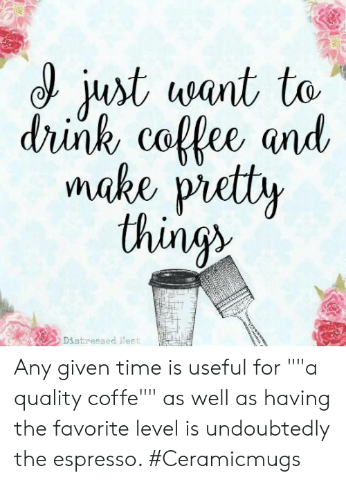 """distressed: just want to  drink collee and  make pretty  thing  Distressed Neet Any given time is useful for """"""""a quality coffe"""""""" as well as having the favorite level is undoubtedly the espresso. #Ceramicmugs"""