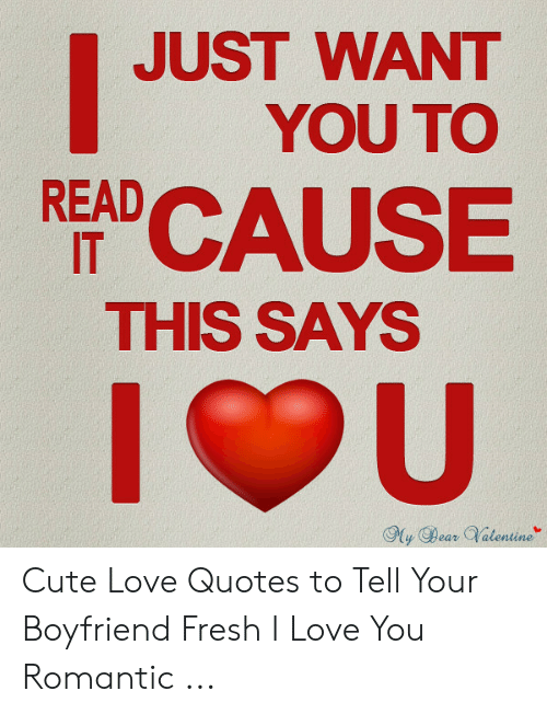 JUST WANT YOU TO READ IT RAUSE THIS SAYS Cute Love Quotes to ...
