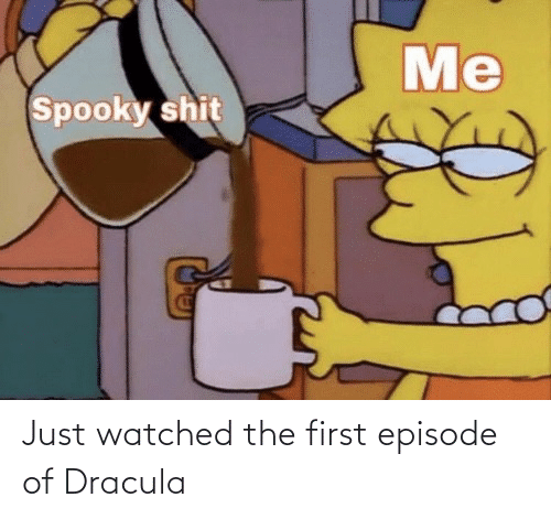 Watched: Just watched the first episode of Dracula