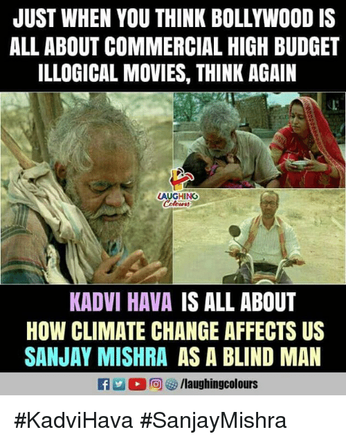 Bollywood: JUST WHEN YOU THINK BOLLYWOOD IS  ALL ABOUT COMMERCIAL HIGH BUDGET  ILLOGICAL MOVIES, THINK AGAIN  LAUGHING  KADVI HAVA IS ALL ABOUT  HOW CLIMATE CHANGE AFFECTS US  SANJAY MISHRA AS A BLIND MAN #KadviHava #SanjayMishra