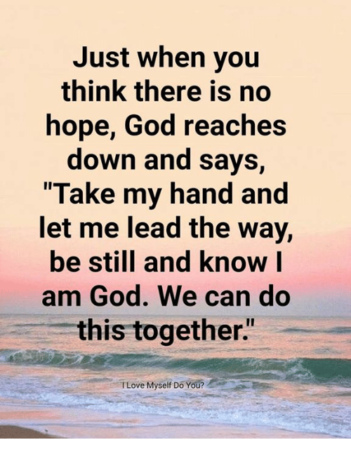 """Et Me: Just when you  think there is no  hope, God reaches  down and says,  Take my hand and  et me lead the Way,  be still and know l  am God. We can do  this together""""  TLove Myself Do You?"""
