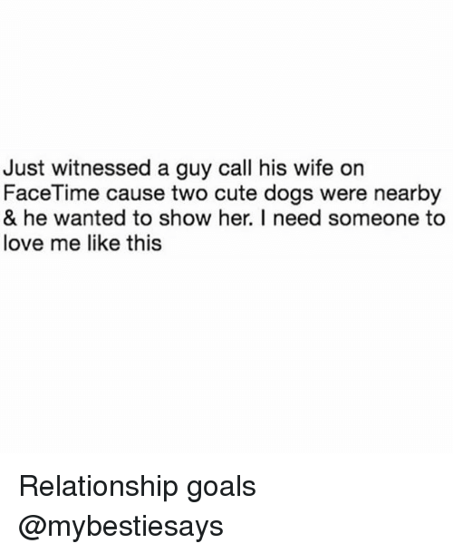 cute dogs: Just witnessed a guy call his wife on  FaceTime cause two cute dogs were nearby  & he wanted to show her. I need someone to  love me like this Relationship goals @mybestiesays