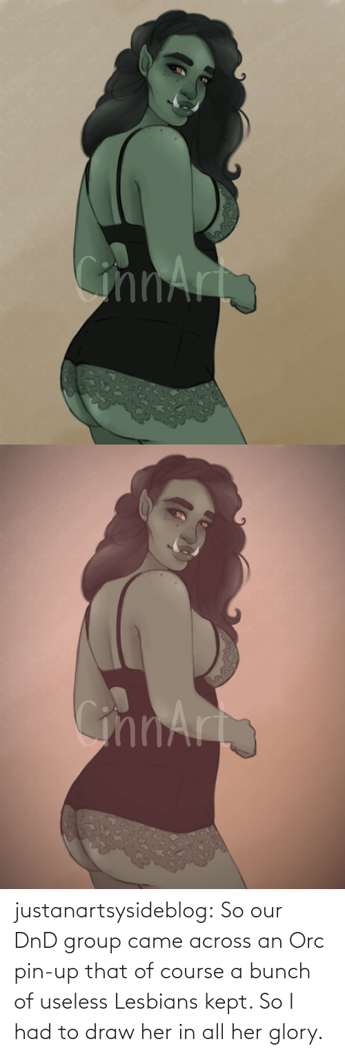 DnD: justanartsysideblog:  So our DnD group came across an Orc pin-up that of course a bunch of useless Lesbians kept. So I had to draw her in all her glory.