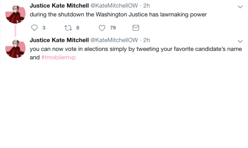 Elections: Justice Kate Mitchell @KateMitchellOW 2h  during the shutdown the Washington Justice has lawmaking power  3  8  79  Justice Kate Mitchell @KateMitchellOW -2h  you can now vote in elections simply by tweeting your favorite candidate's name  and