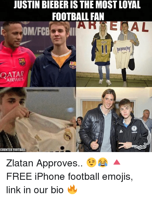Approvation: JUSTIN BIEBER IS THE MOST LOYAL  FOOTBALL FAN  EOM/FCB  AIRWAYS  COUNTER FOOTBALL Zlatan Approves.. 😉😂 🔺FREE iPhone football emojis, link in our bio 🔥