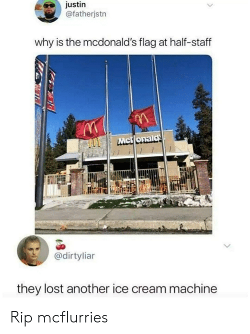 McDonalds, Lost, and Ice Cream: justin  @fatherjstn  why is the mcdonald's flag at half-staff  Mctlonald  @dirtyliar  they lost another ice cream machine Rip mcflurries