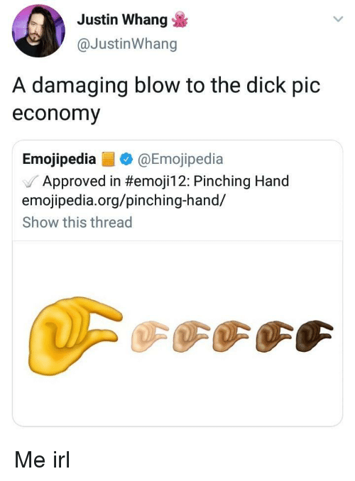 Dick, Irl, and Me IRL: Justin Whang  @JustinWhang  A damaging blow to the dick pic  economy  Emojipedia@Emojipedia  / Approved in #emojil 2: Pinching Hand  emojipedia.org/pinching-hand/  Show this thread Me irl