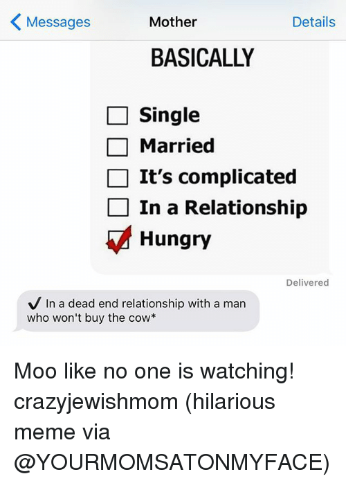 hilarious meme: K Mother  Details  Messages  BASICALLY  Single  Married  It's complicated  In a Relationship  Hungry  Delivered  V In a dead end relationship with a man  who won't buy the cow Moo like no one is watching! crazyjewishmom (hilarious meme via @YOURMOMSATONMYFACE)