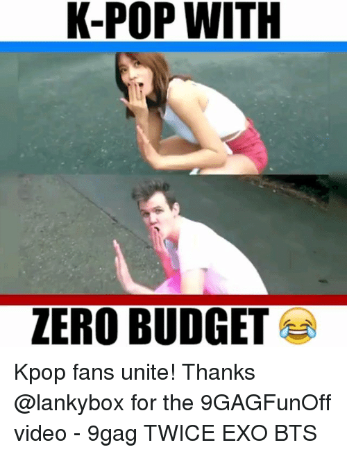 9gag, Memes, and Pop: K-POP WITH  ZERO BUDGET Kpop fans unite! Thanks @lankybox for the 9GAGFunOff video - 9gag TWICE EXO BTS