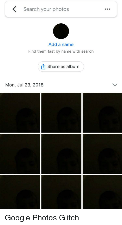 Google, Google Photos, and Search: K  Search your photos  Add a name  Find them fast by name with search  Share as album  Mon, Jul 23, 2018