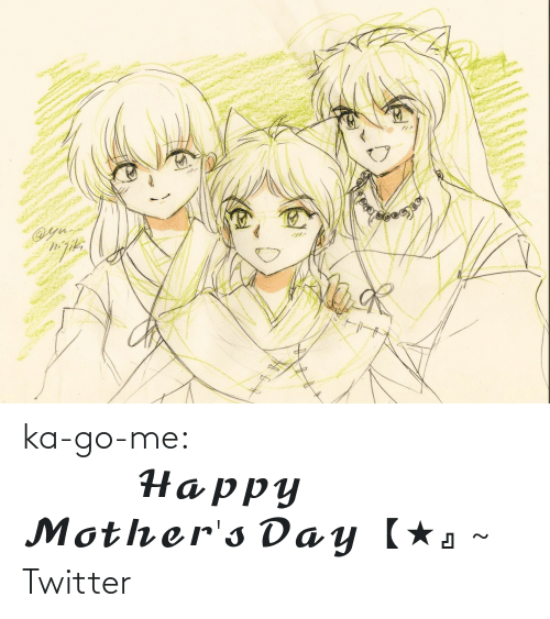 Mother's Day: ka-go-me:                                               𝓗𝓪𝓹𝓹𝔂 𝓜𝓸𝓽𝓱𝓮𝓻'𝓼 𝓓𝓪𝔂 【★』~ Twitter