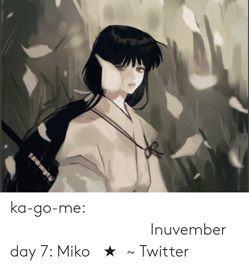 sub: ka-go-me:                                                  𝒞𝓁𝒶𝓈𝓈𝒾𝒸𝒶𝓁Inuvember day 7: Miko 【★】~ Twitter