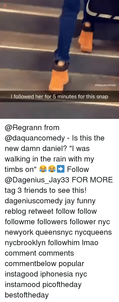 """Damn Daniell: Kadaquancomedy  l followed her for 5 minutes for this snap @Regrann from @daquancomedy - Is this the new damn daniel? """"I was walking in the rain with my timbs on"""" 😂😂➡️ Follow @Dagenius_Jay33 FOR MORE tag 3 friends to see this! dageniuscomedy jay funny reblog retweet follow follow followme followers follower nyc newyork queensnyc nycqueens nycbrooklyn followhim lmao comment comments commentbelow popular instagood iphonesia nyc instamood picoftheday bestoftheday"""