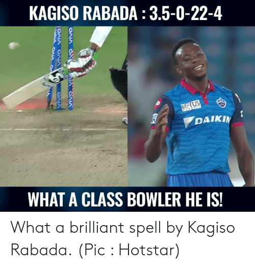 5 0: KAGISO RABADA : 3.5-0-22-4  DAIKI  WHAT A CLASS BOWLER HE IS What a brilliant spell by Kagiso Rabada.  (Pic : Hotstar)