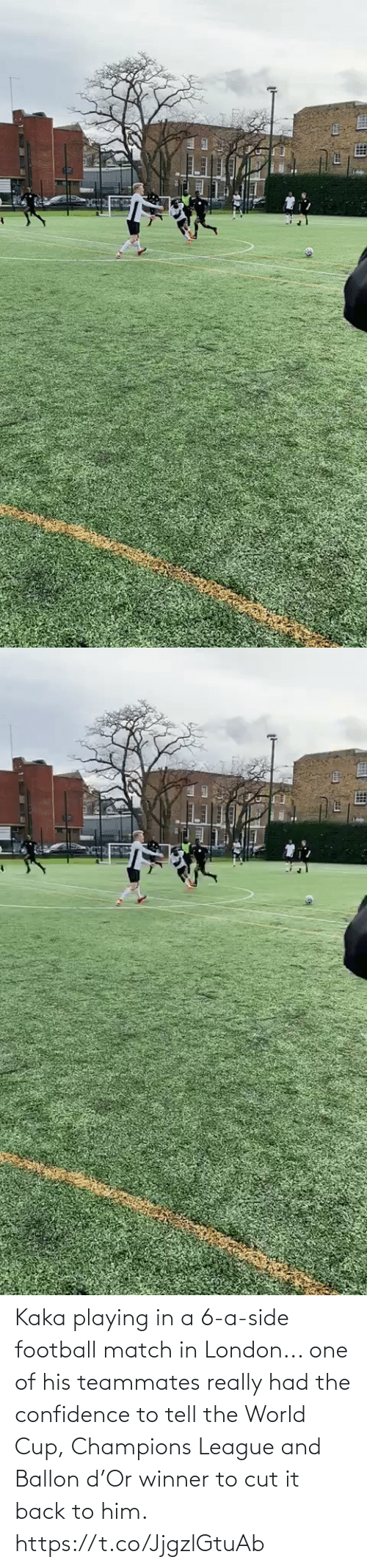 playing: Kaka playing in a 6-a-side football match in London... one of his teammates really had the confidence to tell the World Cup, Champions League and Ballon d'Or winner to cut it back to him.   https://t.co/JjgzlGtuAb