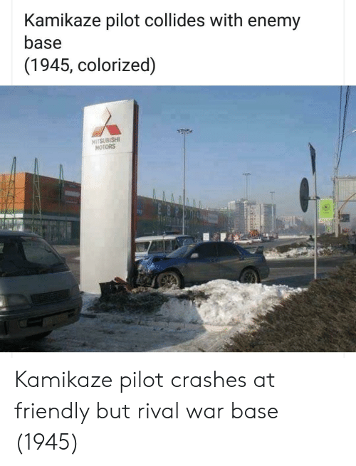 Rival: Kamikaze pilot collides with enemy  base  (1945, colorized)  NITSUBISHI  MOTORS Kamikaze pilot crashes at friendly but rival war base (1945)