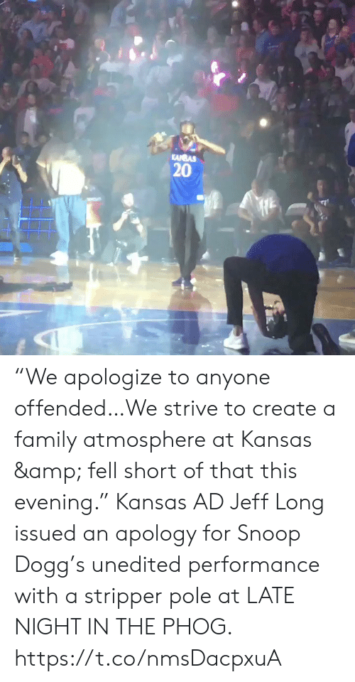 "Apology: KANBAS  20 ""We apologize to anyone offended…We strive to create a family atmosphere at Kansas & fell short of that this evening.""   Kansas AD Jeff Long issued an apology for Snoop Dogg's unedited performance with a stripper pole at LATE NIGHT IN THE PHOG. https://t.co/nmsDacpxuA"