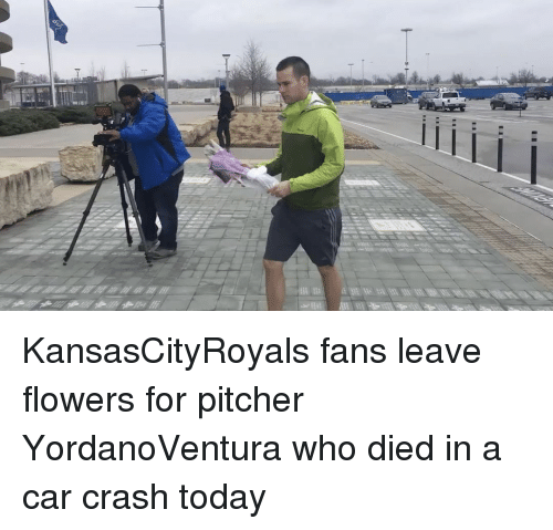 Car Crashing: KansasCityRoyals fans leave flowers for pitcher YordanoVentura who died in a car crash today