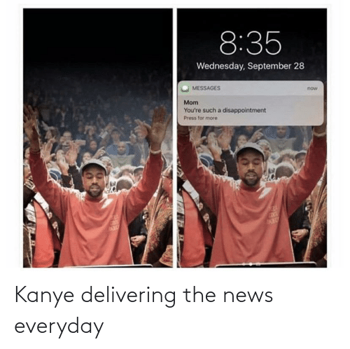 The News: Kanye delivering the news everyday