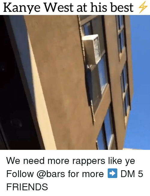 Friends, Kanye, and Memes: Kanye West at his best ^ We need more rappers like ye Follow @bars for more ➡️ DM 5 FRIENDS