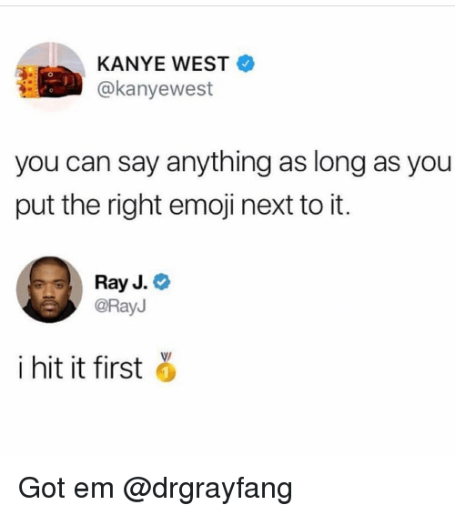 Ray J: KANYE WEST  @kanyewest  you can say anything as long as you  put the right emoji next to it  Ray J.  @RayJ  i hit it first ǒ Got em @drgrayfang