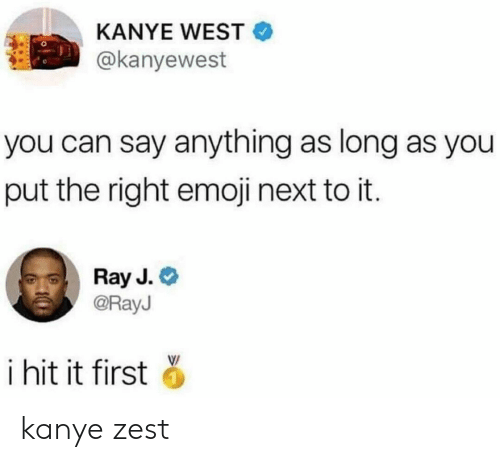 Ray J: KANYE WEST  @kanyewest  you can say anything as long as you  put the right emoji next to it.  Ray J. C  @RayJ  i hit it first O kanye zest