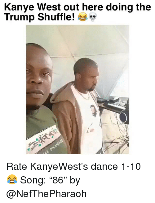 "Funny, Kanye, and Kanye West: Kanye West out here doing the  Trump Shuffle! * Rate KanyeWest's dance 1-10 😂 Song: ""86"" by @NefThePharaoh"