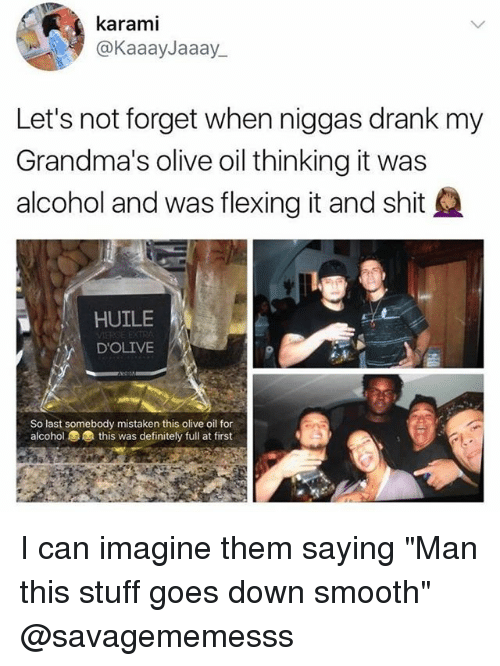 """I Can Imagine: karami  @KaaayJaaay_  Let's not forget when niggas drank my  Grandma's olive oil thinking it was  alcohol and was flexing it and shit  HUILE  D'OLIVE  So last somebody mistaken this olive oil for  alcohol  this was definitely full at first I can imagine them saying """"Man this stuff goes down smooth"""" @savagememesss"""