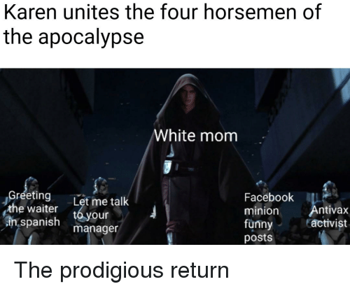 Facebook, Funny, and Spanish: Karen unites the four horsemen of  the apocalypse  White mom  Gréeting  the waiter  in spanish  Let me talk  Facebook  minion Antivax  fünny  posts  tó your  manager  activist