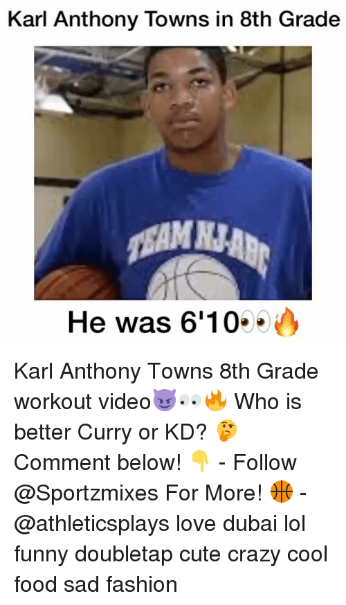 Crazy, Cute, and Fashion: Karl Anthony Towns in 8th Grade  He was 6'10 Karl Anthony Towns 8th Grade workout video😈👀🔥 Who is better Curry or KD? 🤔 Comment below! 👇 - Follow @Sportzmixes For More! 🏀 - @athleticsplays love dubai lol funny doubletap cute crazy cool food sad fashion