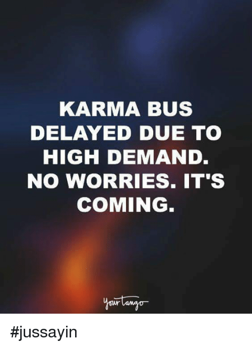Its Coming: KARMA BUS  DELAYED DUE TO  HIGH DEMAND  NO WORRIES. IT'S  COMING #jussayin