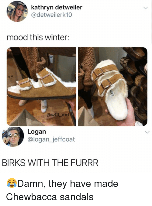 Chewbacca, Memes, and Mood: kathryn detweiler  @detweilerk10  mood this winter:  U N  @will ent  Logan  @logan_jeffcoat  BIRKS WITH THE FURRR 😂Damn, they have made Chewbacca sandals