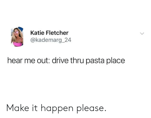 Dank, Drive, and 🤖: Katie Fletcher  @kademarg 24  hear me out: drive thru pasta place Make it happen please.