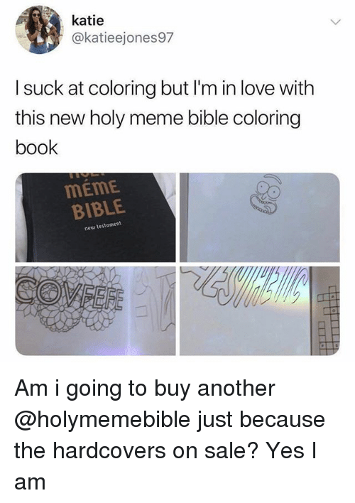Coloring Book: katie  @katieejones97  I suck at coloring but I'm in love with  this new holy meme bible coloring  book  MEME  BIBLE  new testament Am i going to buy another @holymemebible just because the hardcovers on sale? Yes I am