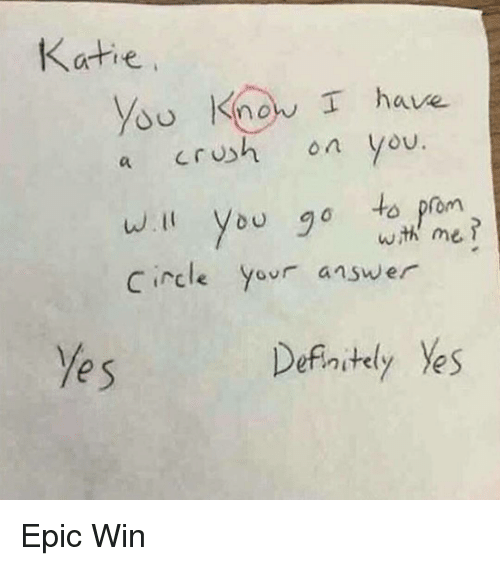 Epic Winning: Katie  know I have  crush on you  a  will you go to prom  with me  Circle  your answer  Definitely Ves Epic Win