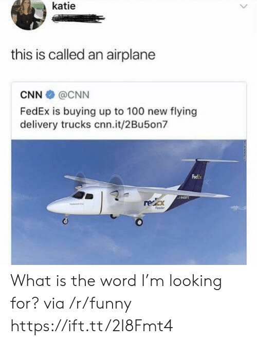 Anaconda, cnn.com, and Funny: katie  this is called an airplane  CNN @CNN  FedEx is buying up to 100 new flying  delivery trucks cnn.it/2Bu5on  Feclix  regex What is the word I'm looking for? via /r/funny https://ift.tt/2I8Fmt4