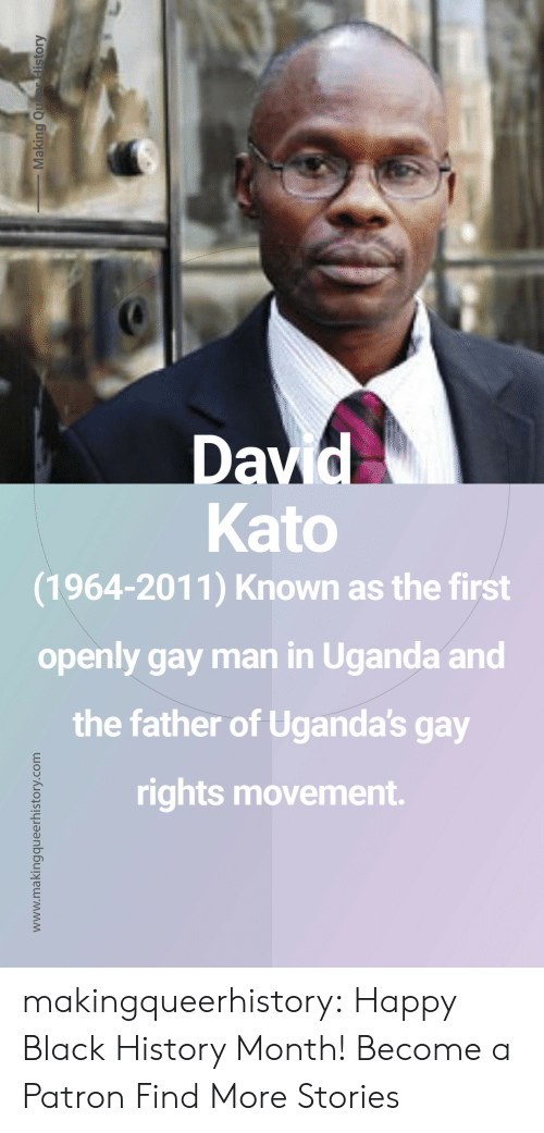 patron: Kato  (1964-2011) Known as the first  openly gay man in Uganda and  the father of Uganda's gay  rights movement. makingqueerhistory: Happy Black History Month! Become a Patron Find More Stories