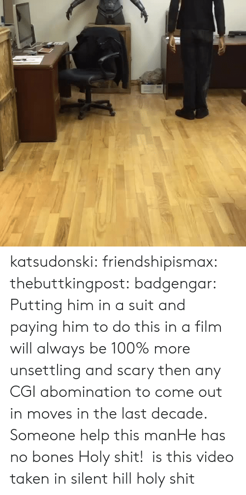 unsettling: katsudonski: friendshipismax:  thebuttkingpost:  badgengar: Putting him in a suit and paying him to do this in a film will always be 100% more unsettling and scary then any CGI abomination to come out in moves in the last decade.  Someone help this manHe has no bones  Holy shit!   is this video taken in silent hill holy shit