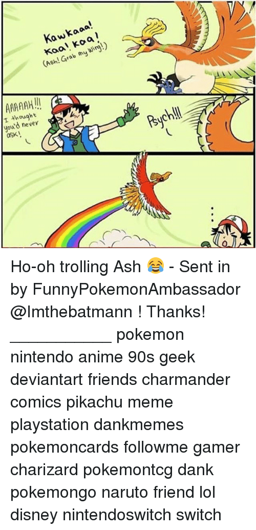 Nintendoswitch: Kawkaaa!  Kaa! koa  Ash! Grab my Wir!)  I though t  you'd never  asx Ho-oh trolling Ash 😂 - Sent in by FunnyPokemonAmbassador @Imthebatmann ! Thanks! ___________ pokemon nintendo anime 90s geek deviantart friends charmander comics pikachu meme playstation dankmemes pokemoncards followme gamer charizard pokemontcg dank pokemongo naruto friend lol disney nintendoswitch switch