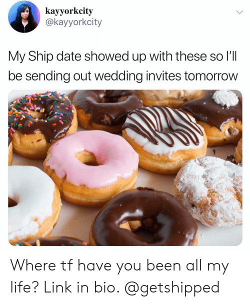 Life, Date, and Link: kayyorkcity  Ckayyorkcity  My Ship date showed up with these so I'TI  be sending out wedding invites tomorrow Where tf have you been all my life? Link in bio. @getshipped