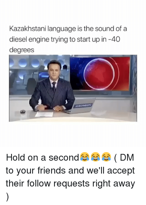 Friends, Memes, and Diesel: Kazakhstani language is the sound of a  diesel engine trying to start up in -40  degrees Hold on a second😂😂😂 ( DM to your friends and we'll accept their follow requests right away )