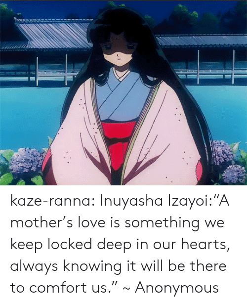 "Love, Target, and Tumblr: kaze-ranna:  Inuyasha  Izayoi:""A mother's love is something we keep locked deep in our hearts, always knowing it will be there to comfort us."" ~ Anonymous"