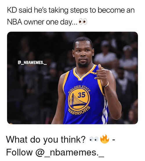 Memes, Nba, and 🤖: KD said he's taking steps to become an  NBA owner one day...  NBAMEMES  35 What do you think? 👀🔥 - Follow @_nbamemes._