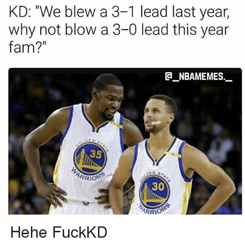 "3 1 Lead: KD: ""We blew a 3-1 lead last year,  why not blow a 3-0 lead this year  fam?  NBAMEMES  35  ARRIOR  30  ARROR Hehe FuckKD"