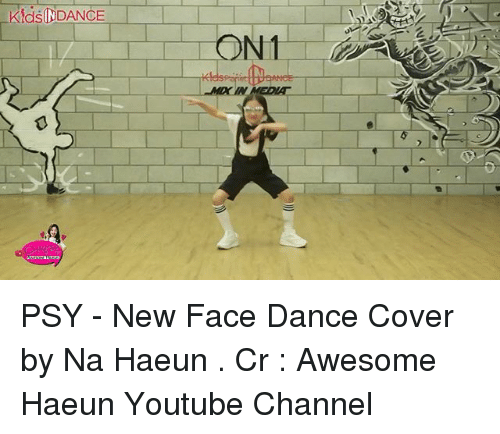 Memes, youtube.com, and Awesome: KdSINDANCE PSY - New Face Dance Cover by Na Haeun . Cr : Awesome Haeun Youtube Channel