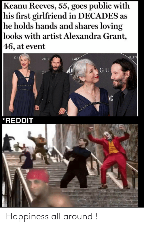 Grant: Keanu Reeves, 55, goes public with  his first girlfriend in DECADES as  he holds hands and shares loving  looks with artist Alexandra Grant,  |46, at event  LM  GU  LAC  ART F  GU  AC  *REDDIT Happiness all around !