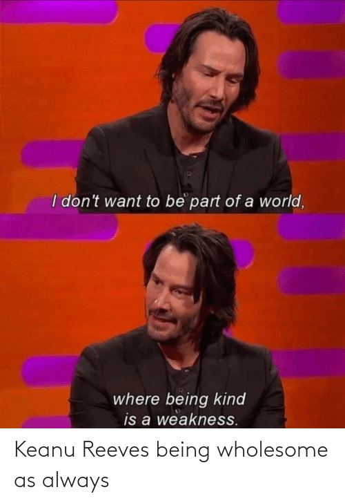 As Always: Keanu Reeves being wholesome as always